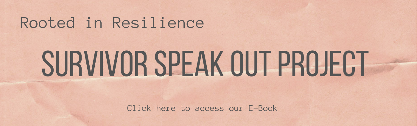 Rooted in Resilience Survivor Speak Out Project